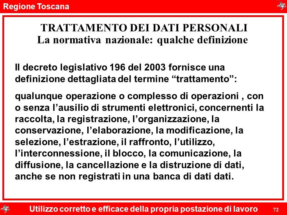 Regione Toscana Utilizzo corretto e efficace della propria postazione di lavoro 72 TRATTAMENTO DEI DATI PERSONALI Il decreto legislativo 196 del 2003