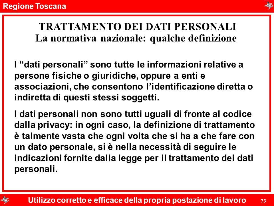 """Regione Toscana Utilizzo corretto e efficace della propria postazione di lavoro 73 TRATTAMENTO DEI DATI PERSONALI I """"dati personali"""" sono tutte le inf"""
