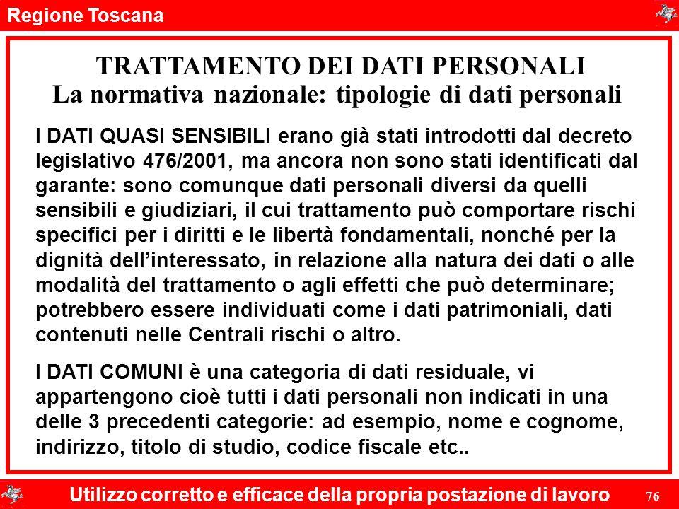 Regione Toscana Utilizzo corretto e efficace della propria postazione di lavoro 76 TRATTAMENTO DEI DATI PERSONALI I DATI QUASI SENSIBILI erano già sta