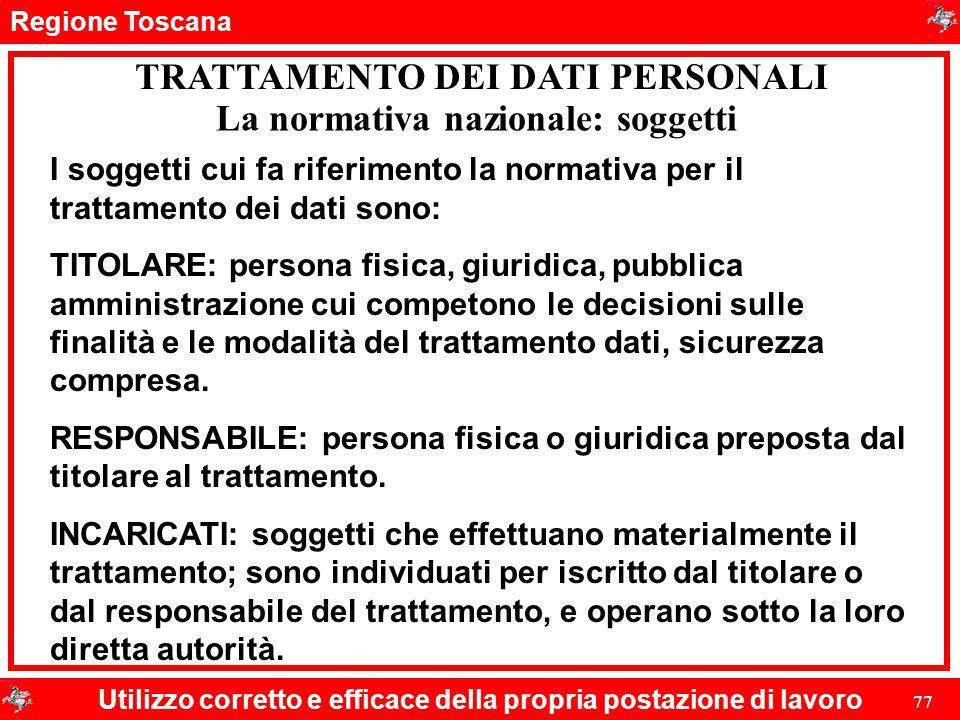 Regione Toscana Utilizzo corretto e efficace della propria postazione di lavoro 77 TRATTAMENTO DEI DATI PERSONALI I soggetti cui fa riferimento la nor