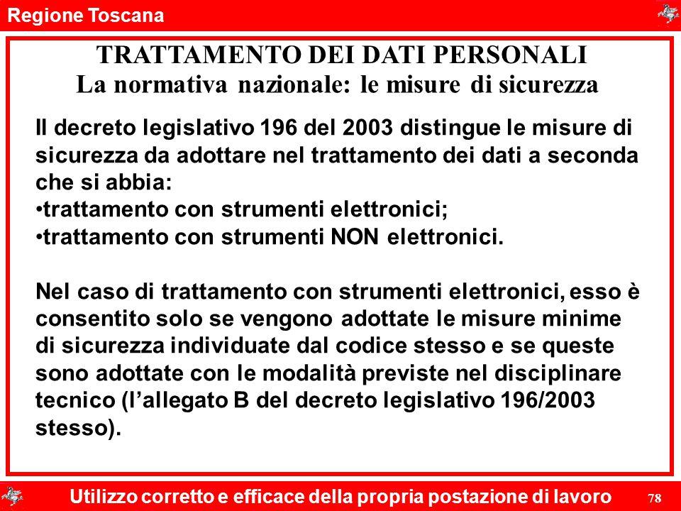 Regione Toscana Utilizzo corretto e efficace della propria postazione di lavoro 78 TRATTAMENTO DEI DATI PERSONALI La normativa nazionale: le misure di