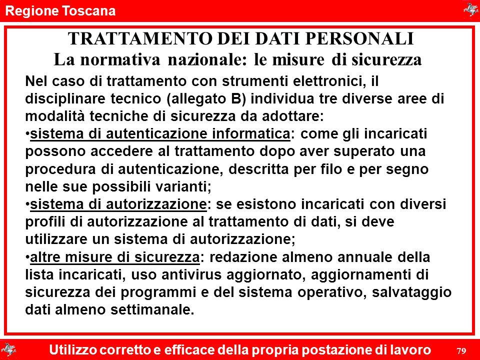 Regione Toscana Utilizzo corretto e efficace della propria postazione di lavoro 79 TRATTAMENTO DEI DATI PERSONALI La normativa nazionale: le misure di