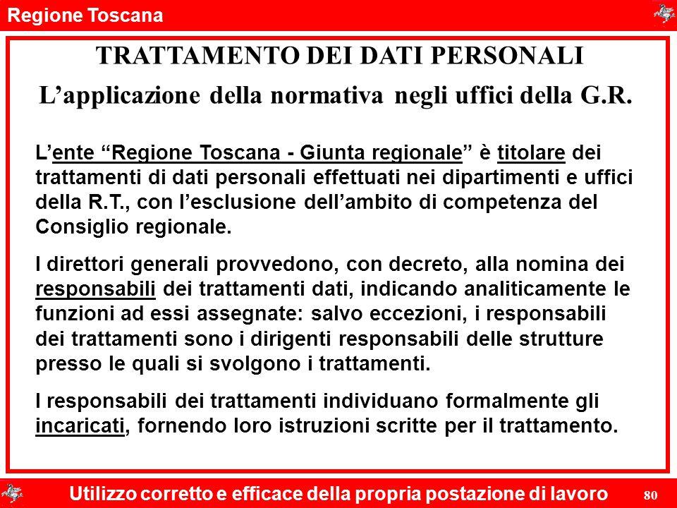 """Regione Toscana Utilizzo corretto e efficace della propria postazione di lavoro 80 TRATTAMENTO DEI DATI PERSONALI L'ente """"Regione Toscana - Giunta reg"""