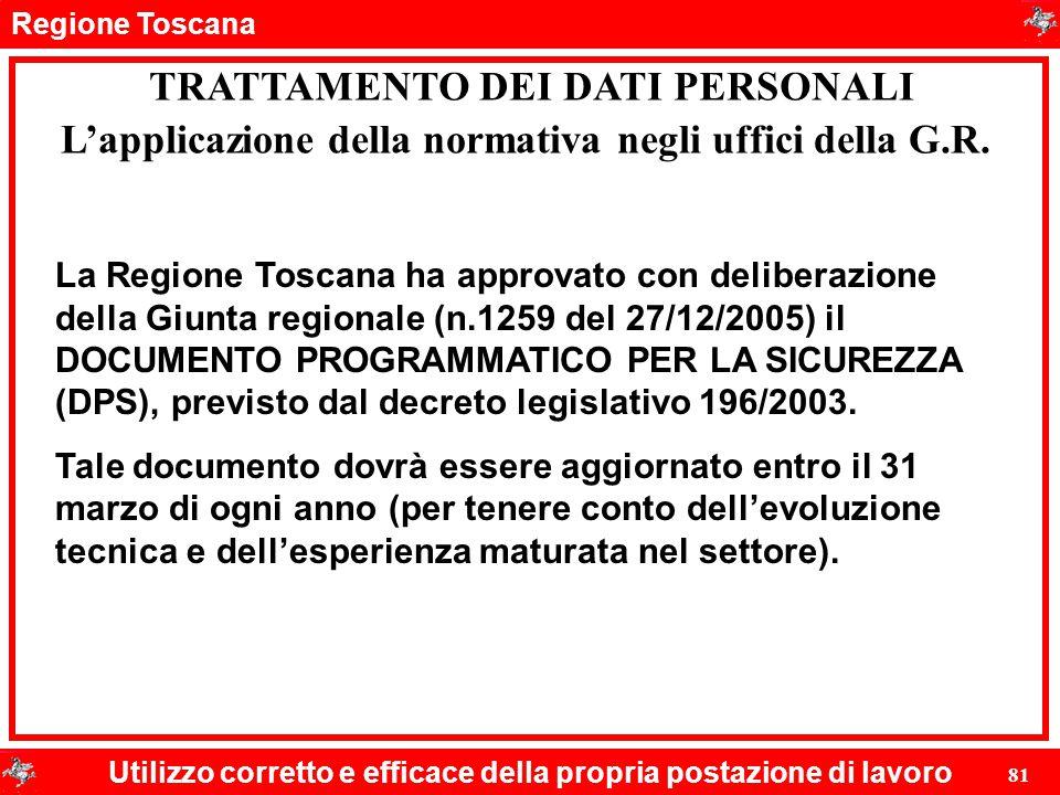 Regione Toscana Utilizzo corretto e efficace della propria postazione di lavoro 81 TRATTAMENTO DEI DATI PERSONALI La Regione Toscana ha approvato con