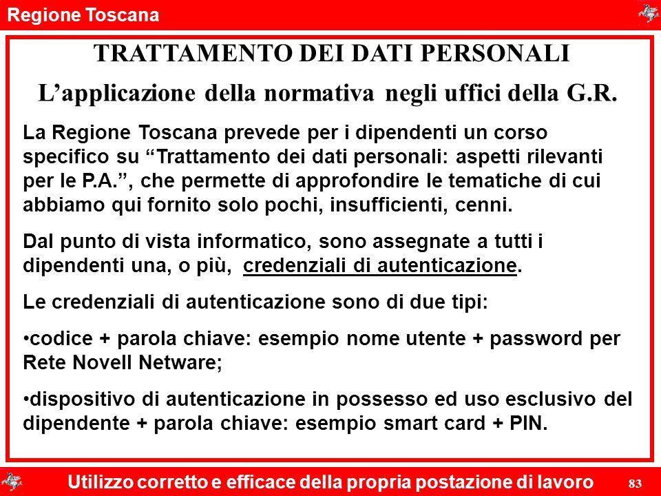 Regione Toscana Utilizzo corretto e efficace della propria postazione di lavoro 83 TRATTAMENTO DEI DATI PERSONALI La Regione Toscana prevede per i dip
