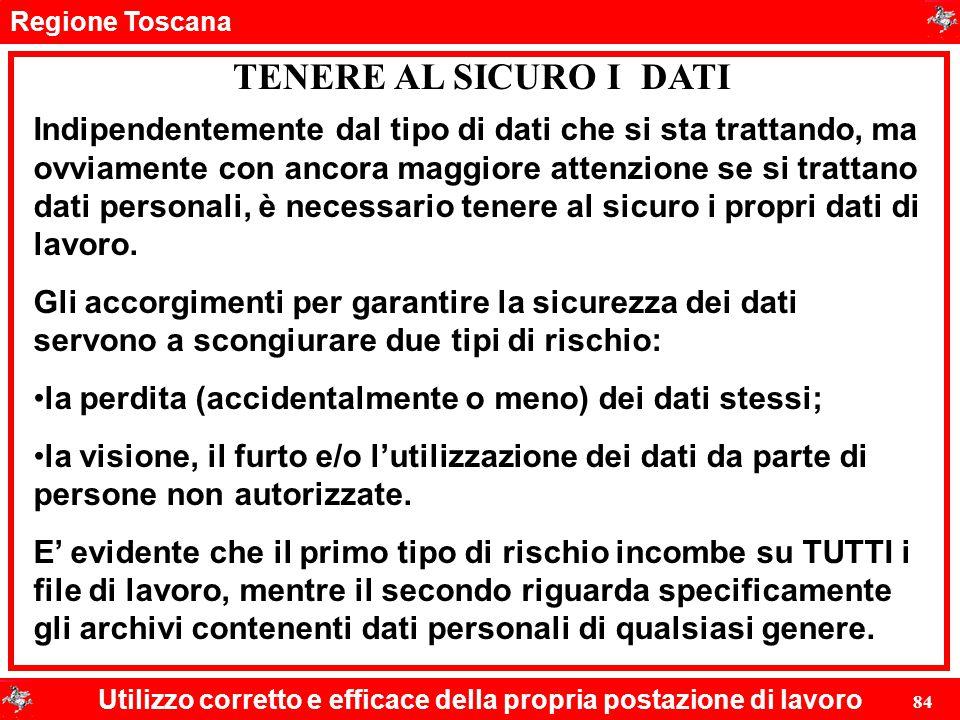 Regione Toscana Utilizzo corretto e efficace della propria postazione di lavoro 84 TENERE AL SICURO I DATI Indipendentemente dal tipo di dati che si s