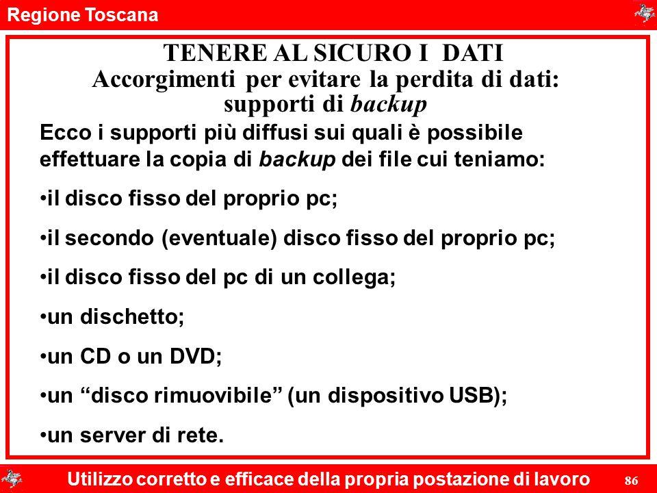 Regione Toscana Utilizzo corretto e efficace della propria postazione di lavoro 86 TENERE AL SICURO I DATI Ecco i supporti più diffusi sui quali è pos