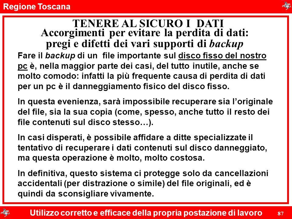 Regione Toscana Utilizzo corretto e efficace della propria postazione di lavoro 87 TENERE AL SICURO I DATI Fare il backup di un file importante sul di