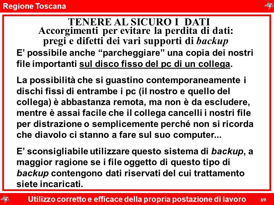 """Regione Toscana Utilizzo corretto e efficace della propria postazione di lavoro 89 TENERE AL SICURO I DATI E' possibile anche """"parcheggiare"""" una copia"""