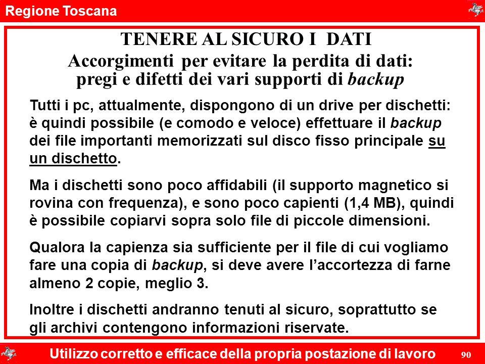 Regione Toscana Utilizzo corretto e efficace della propria postazione di lavoro 90 TENERE AL SICURO I DATI Tutti i pc, attualmente, dispongono di un d