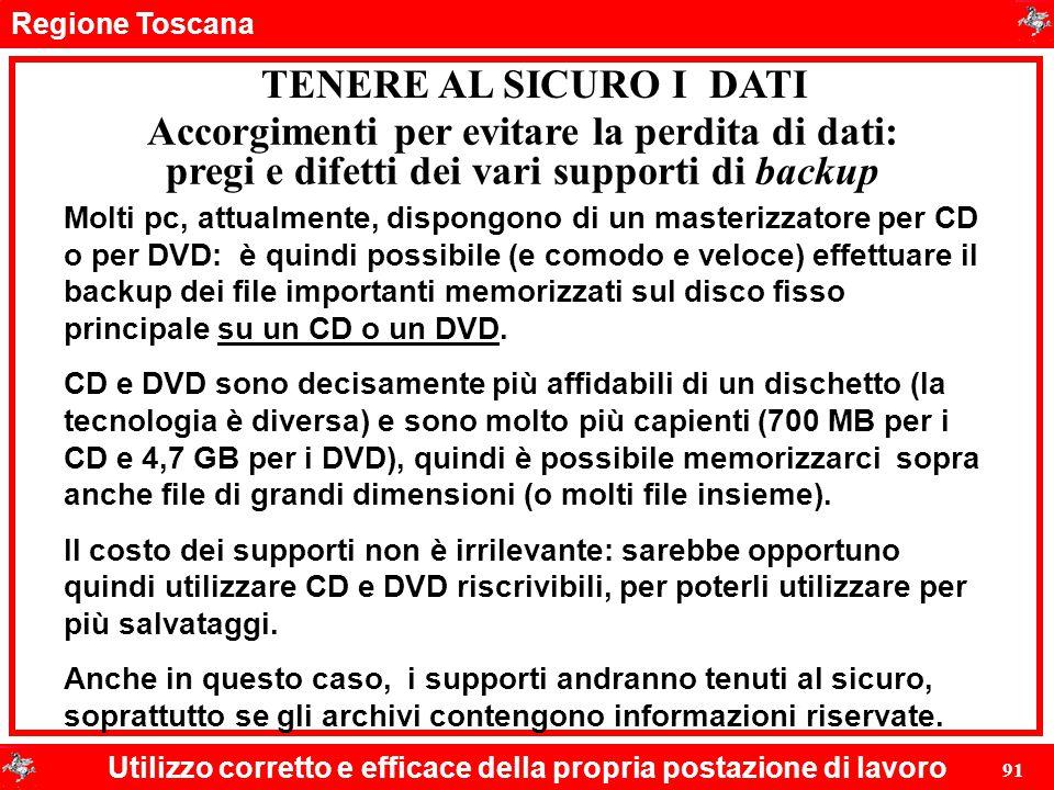 Regione Toscana Utilizzo corretto e efficace della propria postazione di lavoro 91 TENERE AL SICURO I DATI Molti pc, attualmente, dispongono di un mas
