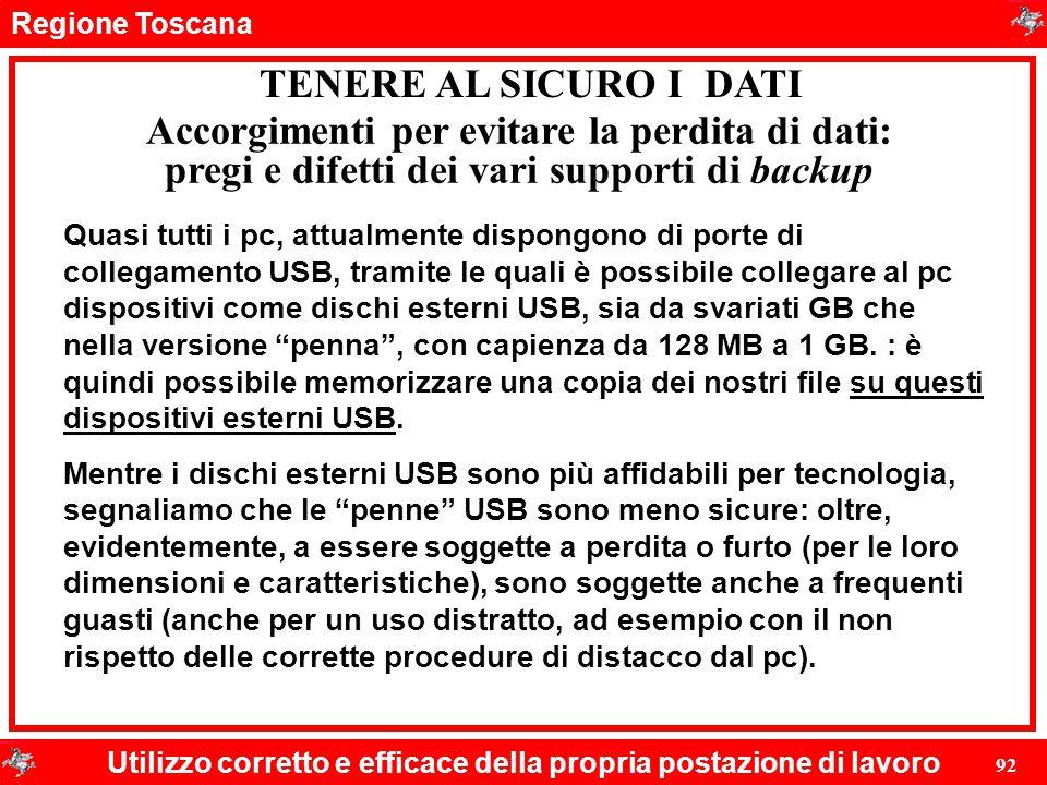Regione Toscana Utilizzo corretto e efficace della propria postazione di lavoro 92 TENERE AL SICURO I DATI Quasi tutti i pc, attualmente dispongono di