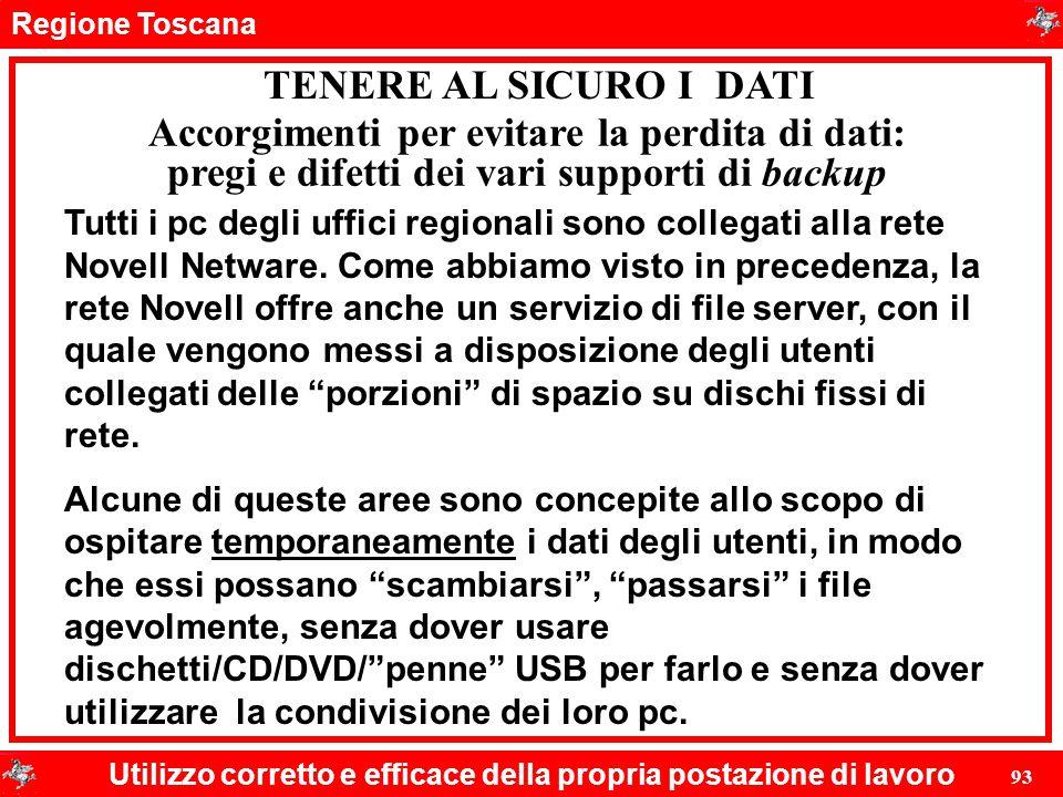 Regione Toscana Utilizzo corretto e efficace della propria postazione di lavoro 93 TENERE AL SICURO I DATI Tutti i pc degli uffici regionali sono coll