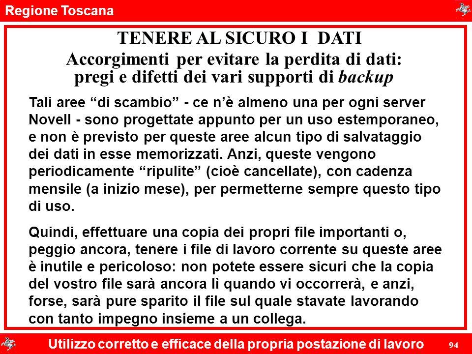 """Regione Toscana Utilizzo corretto e efficace della propria postazione di lavoro 94 TENERE AL SICURO I DATI Tali aree """"di scambio"""" - ce n'è almeno una"""
