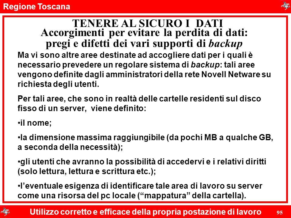 Regione Toscana Utilizzo corretto e efficace della propria postazione di lavoro 95 TENERE AL SICURO I DATI Ma vi sono altre aree destinate ad accoglie