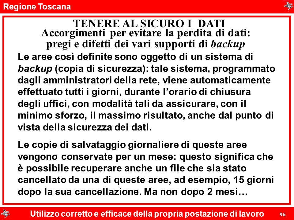Regione Toscana Utilizzo corretto e efficace della propria postazione di lavoro 96 TENERE AL SICURO I DATI Le aree così definite sono oggetto di un si