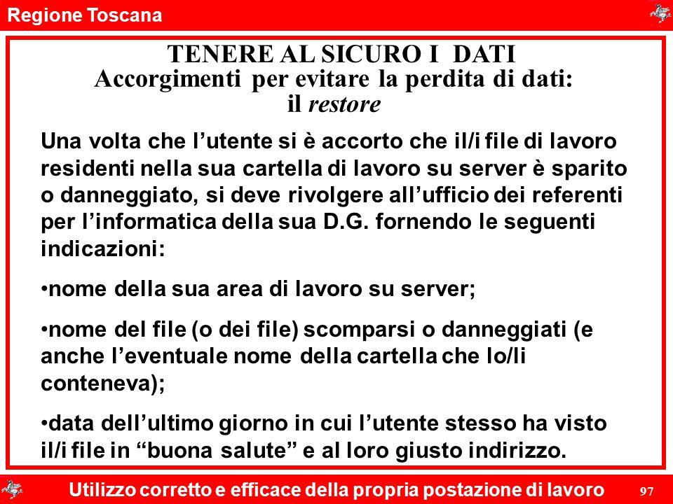 Regione Toscana Utilizzo corretto e efficace della propria postazione di lavoro 97 TENERE AL SICURO I DATI Una volta che l'utente si è accorto che il/