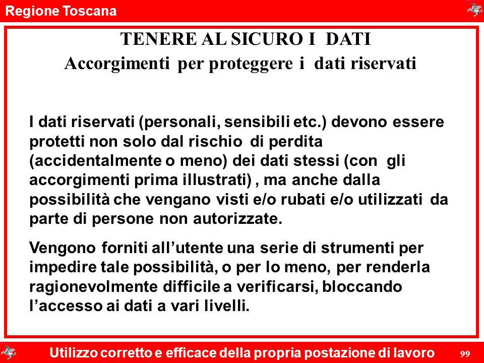 Regione Toscana Utilizzo corretto e efficace della propria postazione di lavoro 99 TENERE AL SICURO I DATI I dati riservati (personali, sensibili etc.