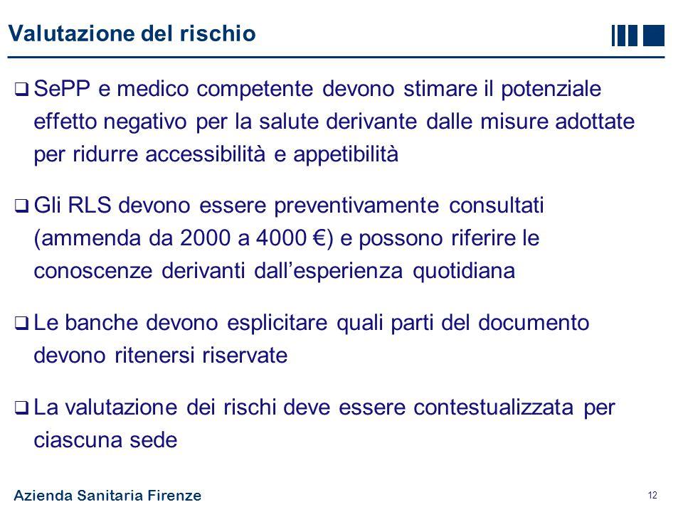 Azienda Sanitaria Firenze 12 Valutazione del rischio  SePP e medico competente devono stimare il potenziale effetto negativo per la salute derivante