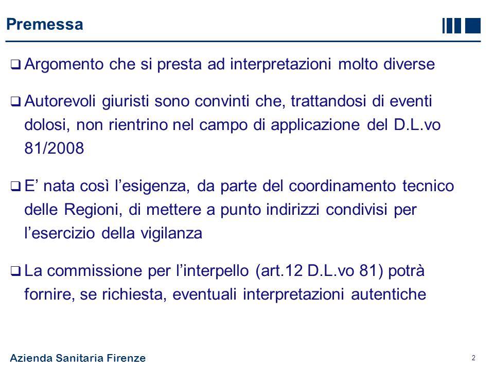Azienda Sanitaria Firenze 13 Valutazione del rischio  Quindi l'obbligo di valutazione non è assolto dai Protocolli siglati con le Prefetture  Deve ricomprendere anche le attività eventualmente svolte in esterno