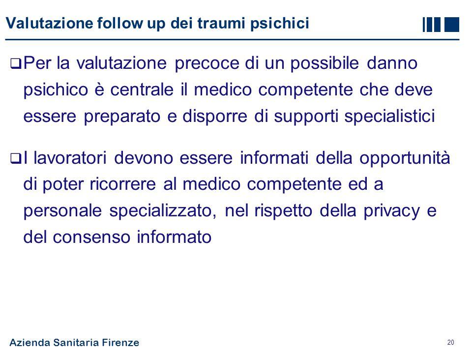 Azienda Sanitaria Firenze 20 Valutazione follow up dei traumi psichici  Per la valutazione precoce di un possibile danno psichico è centrale il medic
