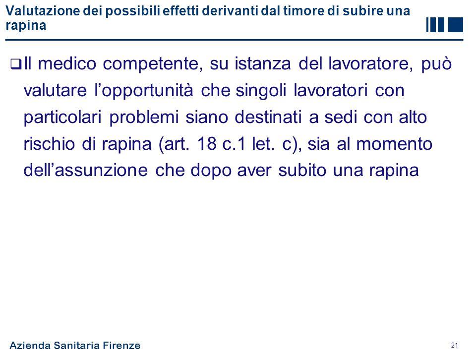 Azienda Sanitaria Firenze 21 Valutazione dei possibili effetti derivanti dal timore di subire una rapina  Il medico competente, su istanza del lavora