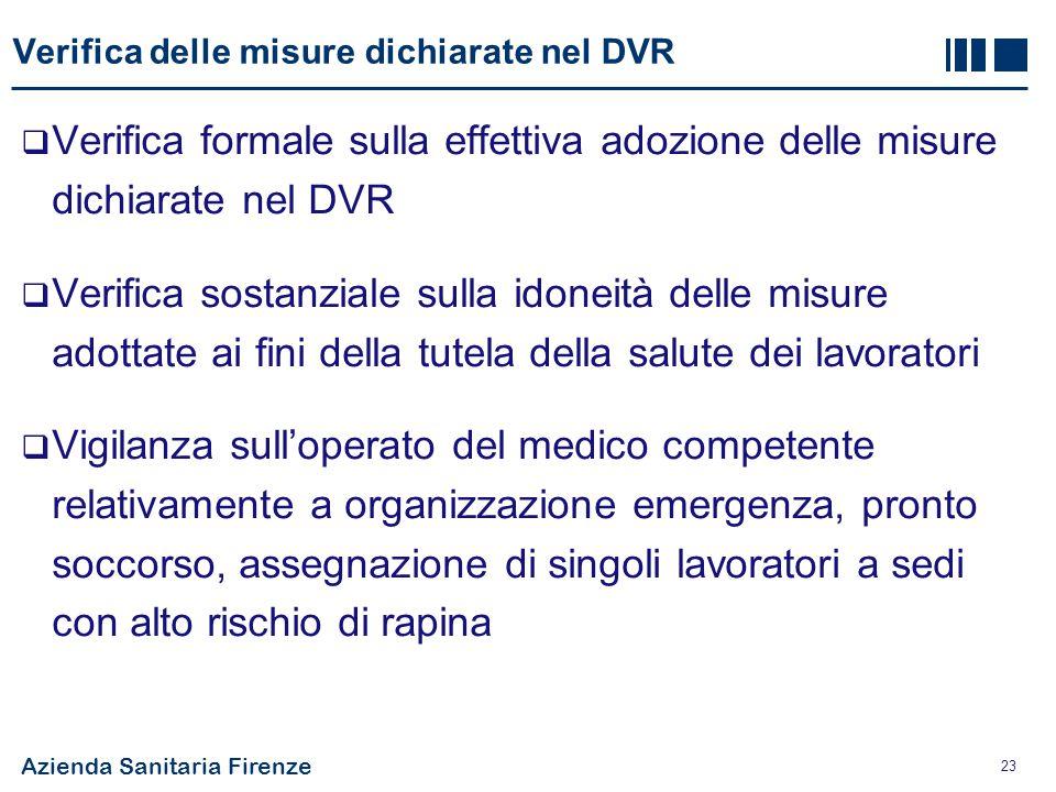 Azienda Sanitaria Firenze 23 Verifica delle misure dichiarate nel DVR  Verifica formale sulla effettiva adozione delle misure dichiarate nel DVR  Ve
