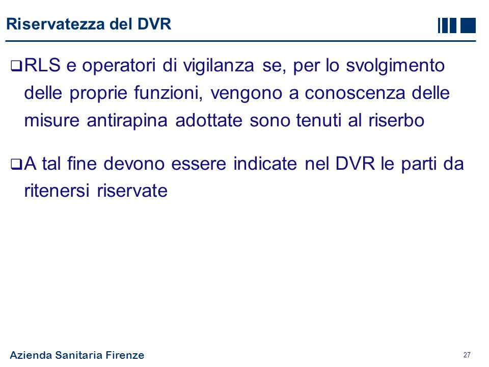 Azienda Sanitaria Firenze 27 Riservatezza del DVR  RLS e operatori di vigilanza se, per lo svolgimento delle proprie funzioni, vengono a conoscenza d