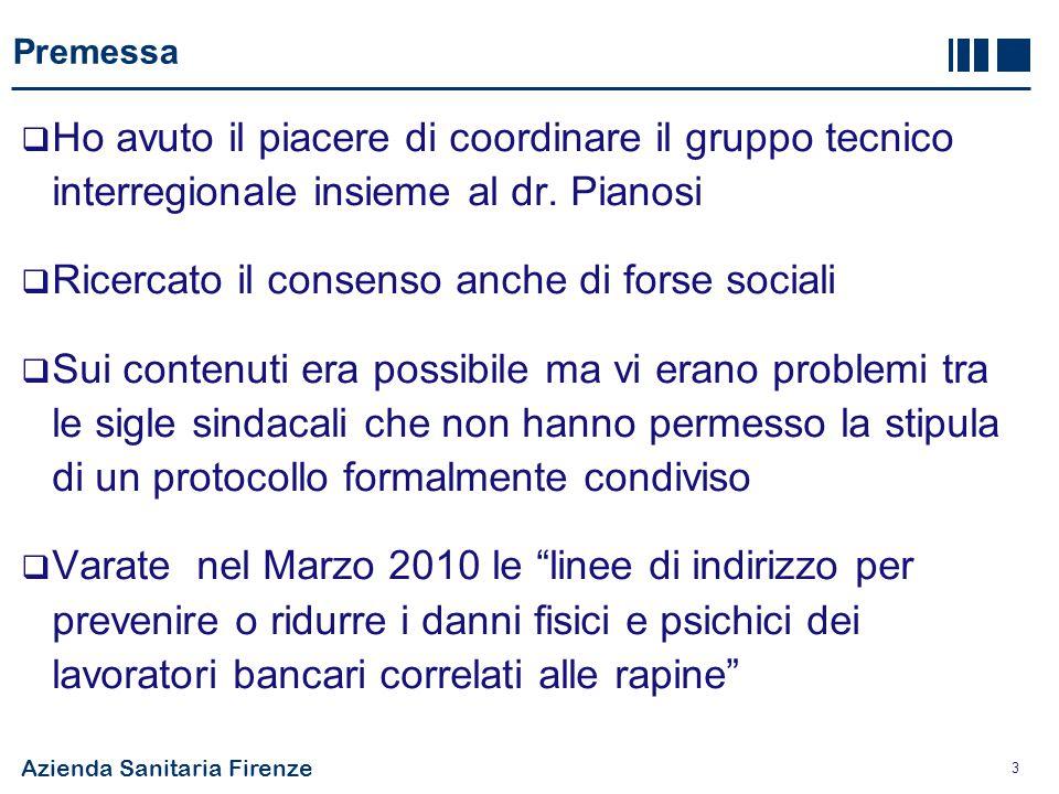 Azienda Sanitaria Firenze 14 Gestione del rischio di subire danni in corso di rapina  Dipende da: - Durata della rapina - Comportamento del rapinatore - Comportamento di dipendenti, utenti, forze dell'ordine, vigilanza privata