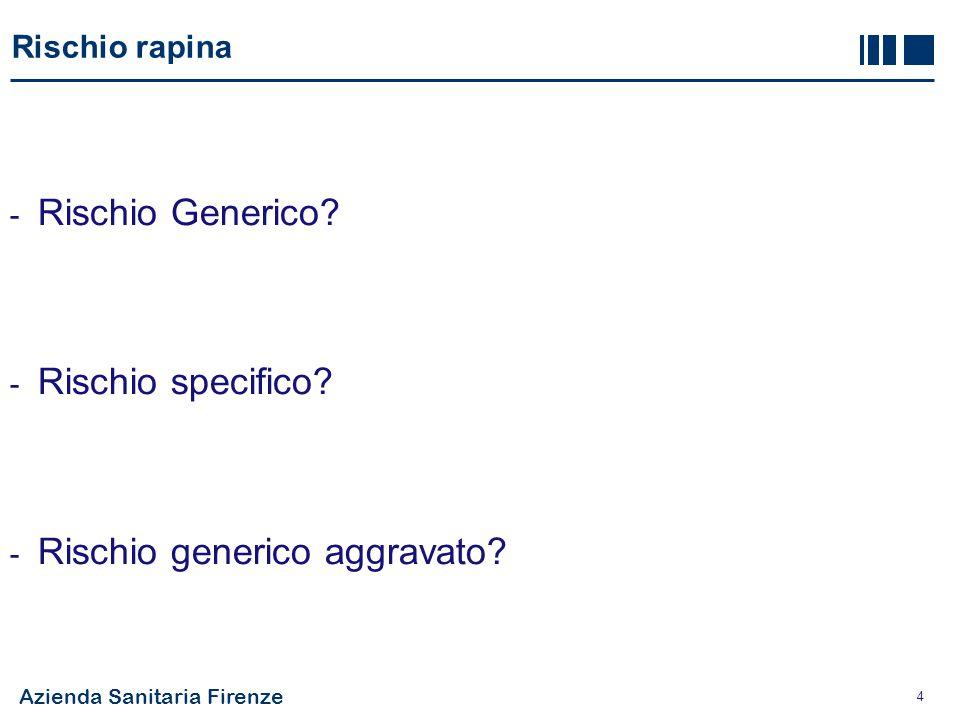 Azienda Sanitaria Firenze 4 Rischio rapina - Rischio Generico? - Rischio specifico? - Rischio generico aggravato?