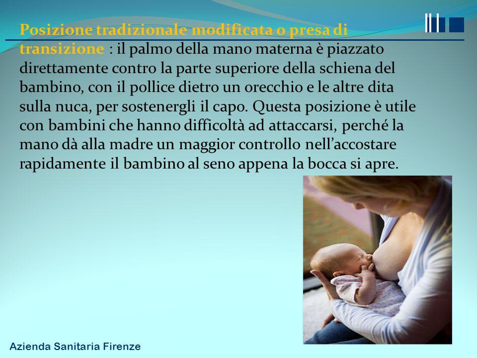 Azienda Sanitaria Firenze Posizione tradizionale modificata o presa di transizione : il palmo della mano materna è piazzato direttamente contro la par
