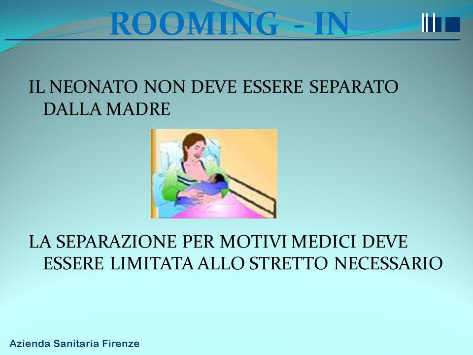 Azienda Sanitaria Firenze ROOMING - IN IL NEONATO NON DEVE ESSERE SEPARATO DALLA MADRE LA SEPARAZIONE PER MOTIVI MEDICI DEVE ESSERE LIMITATA ALLO STRE