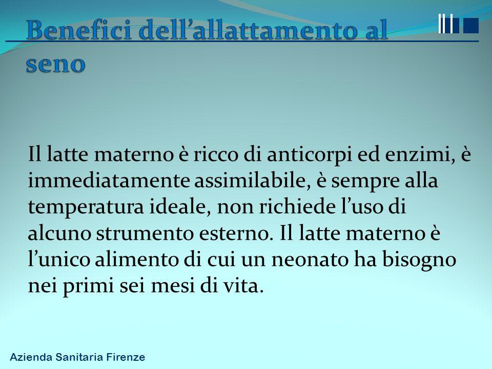 Azienda Sanitaria Firenze Il latte materno è ricco di anticorpi ed enzimi, è immediatamente assimilabile, è sempre alla temperatura ideale, non richie