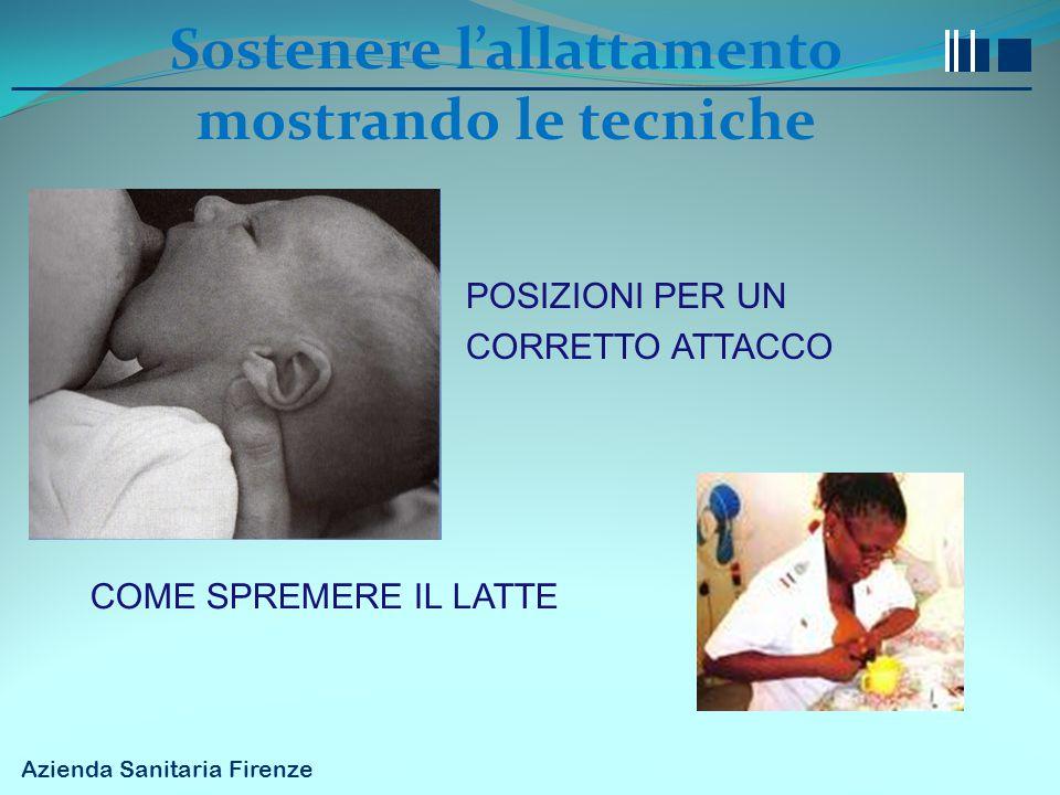 Azienda Sanitaria Firenze Sostenere l'allattamento mostrando le tecniche POSIZIONI PER UN CORRETTO ATTACCO COME SPREMERE IL LATTE