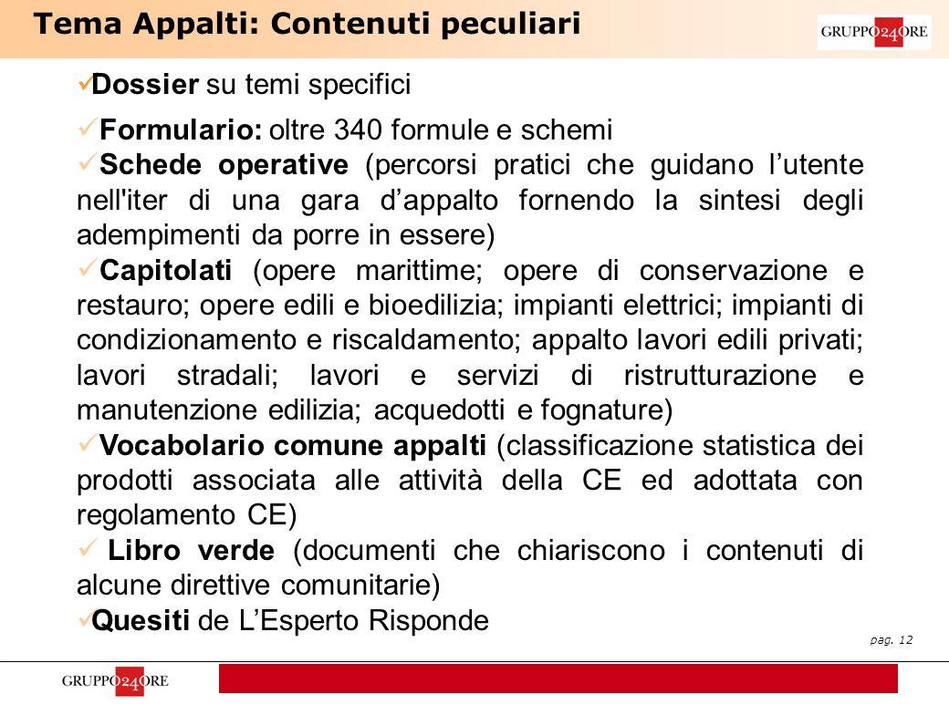 pag. 12 Dossier su temi specifici Formulario: oltre 340 formule e schemi Schede operative (percorsi pratici che guidano l'utente nell'iter di una gara