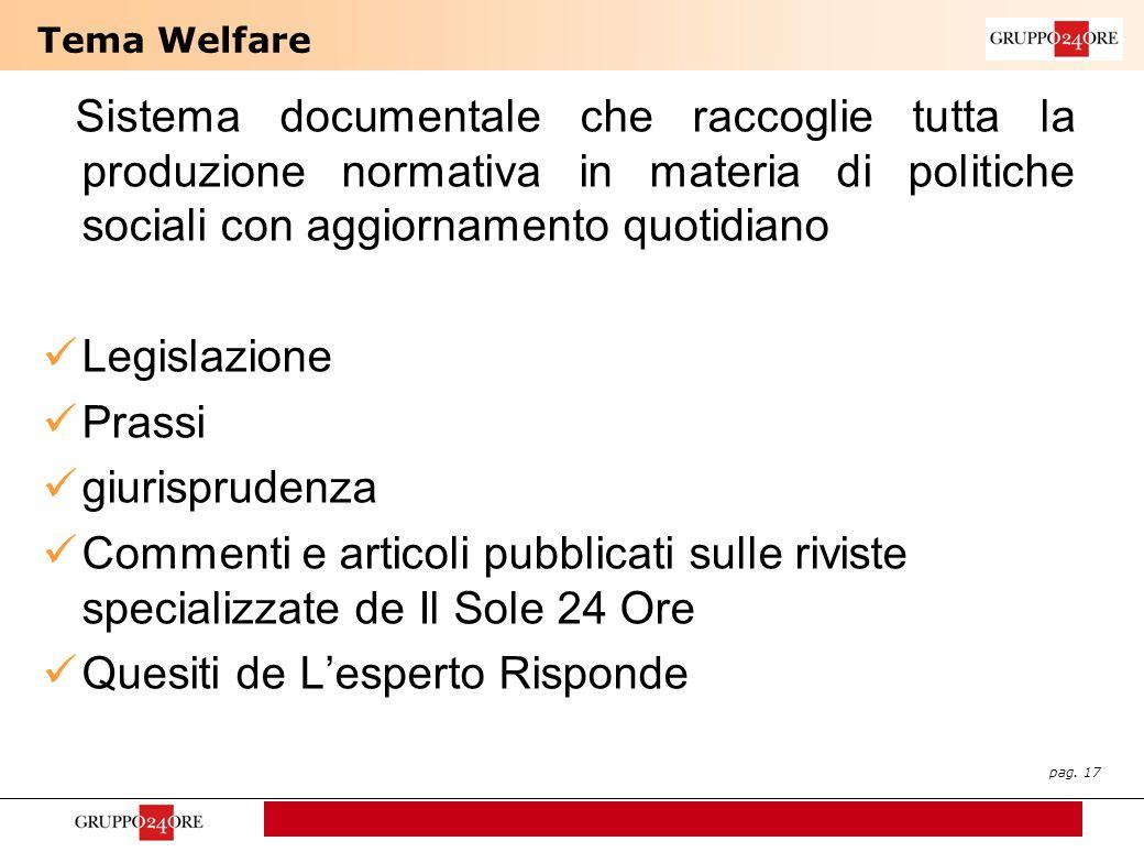 pag. 17 Tema Welfare Sistema documentale che raccoglie tutta la produzione normativa in materia di politiche sociali con aggiornamento quotidiano Legi