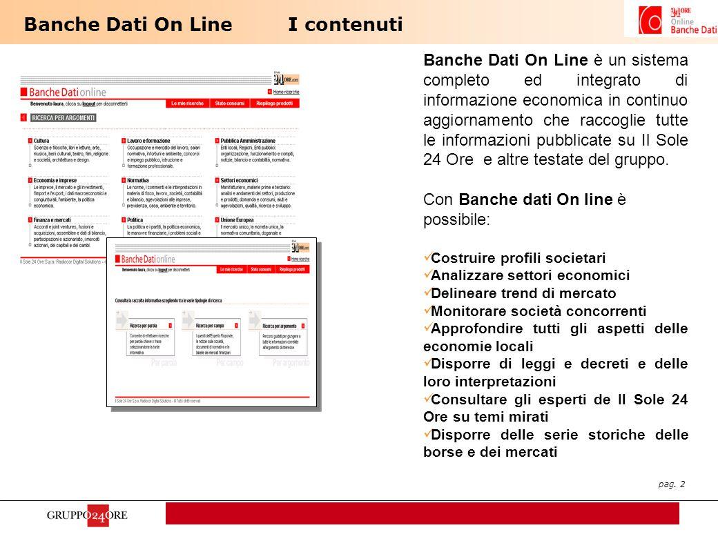 pag. 2 Banche Dati On LineI contenuti Banche Dati On Line è un sistema completo ed integrato di informazione economica in continuo aggiornamento che r