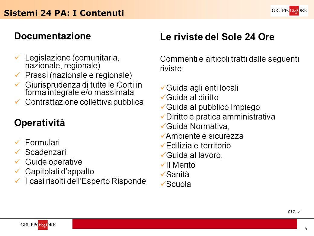 pag. 5 Documentazione Legislazione (comunitaria, nazionale, regionale) Prassi (nazionale e regionale) Giurisprudenza di tutte le Corti in forma integr