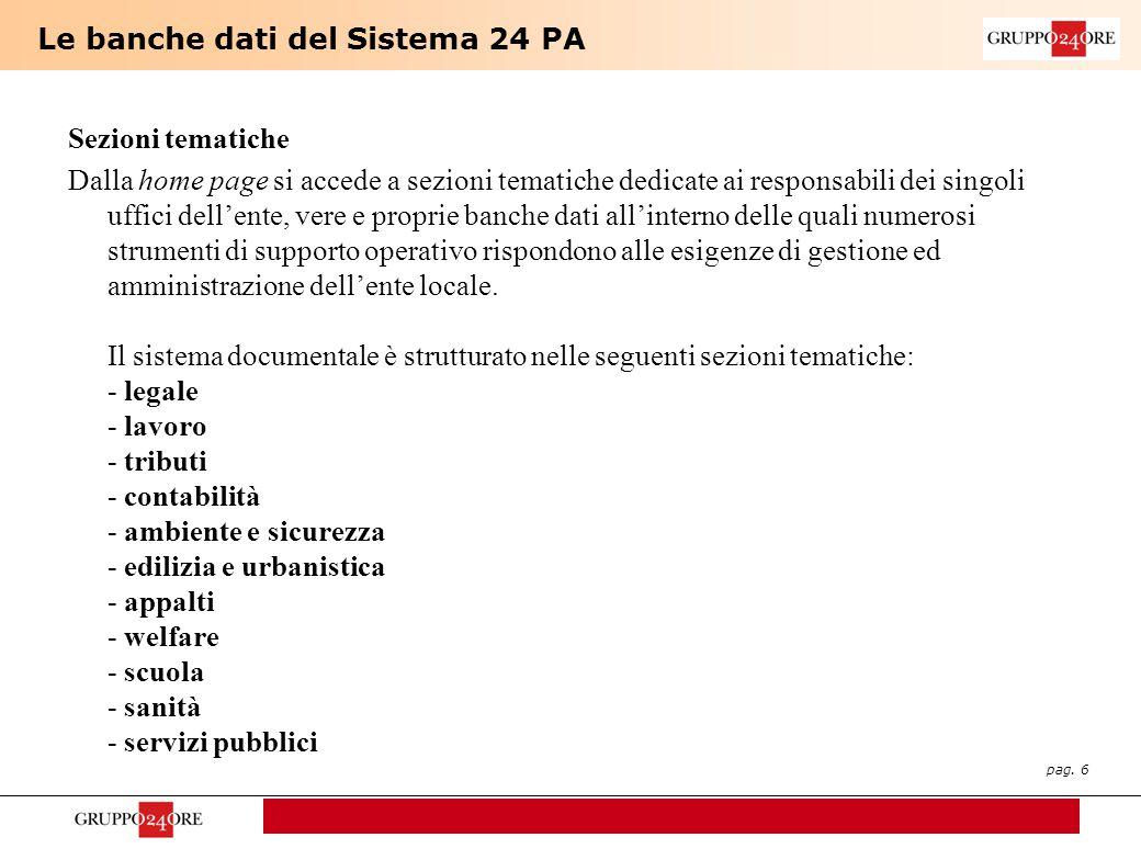 pag. 6 Le banche dati del Sistema 24 PA Sezioni tematiche Dalla home page si accede a sezioni tematiche dedicate ai responsabili dei singoli uffici de