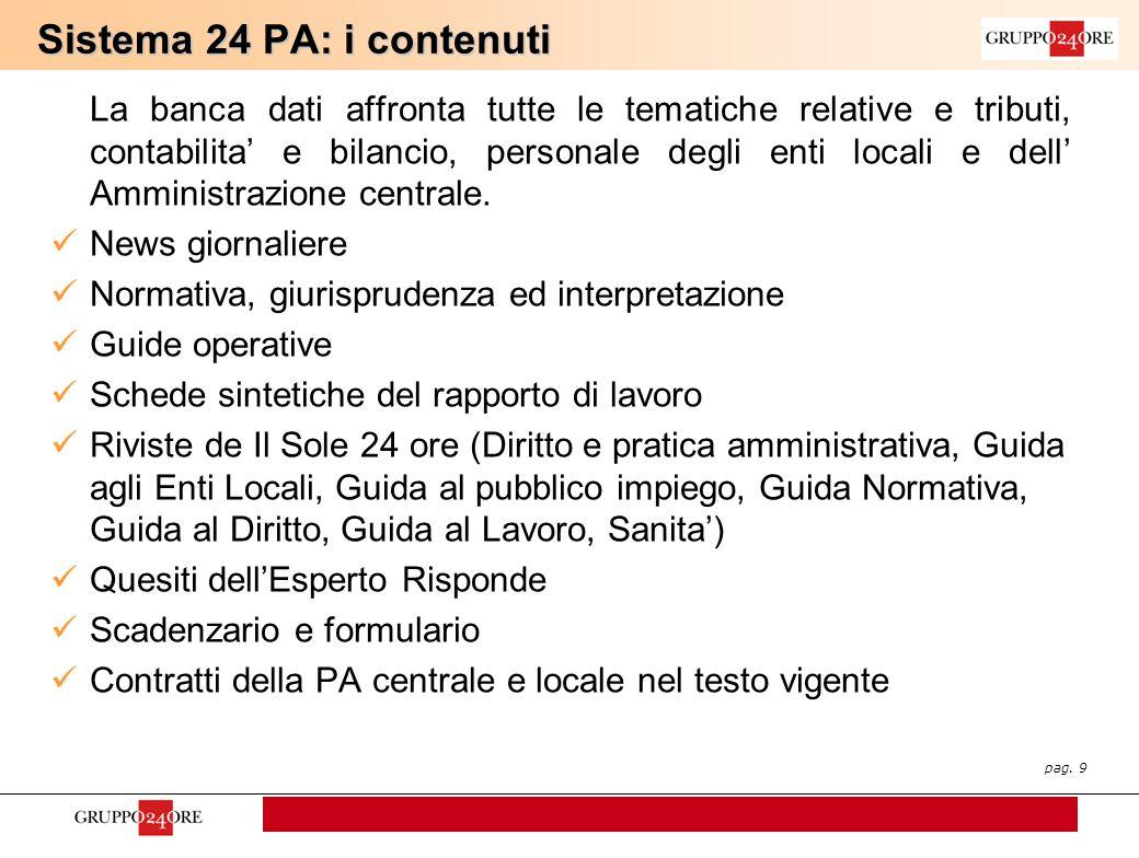 pag. 9 Sistema 24 PA: i contenuti La banca dati affronta tutte le tematiche relative e tributi, contabilita' e bilancio, personale degli enti locali e