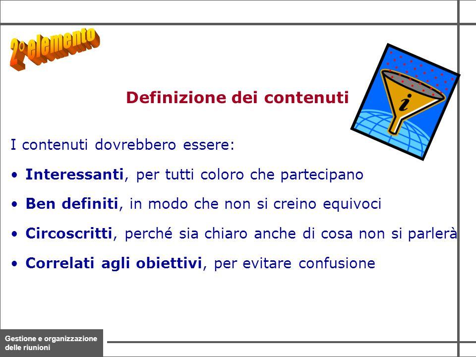 Gestione e organizzazione delle riunioni 10 I contenuti dovrebbero essere: Interessanti, per tutti coloro che partecipano Ben definiti, in modo che no