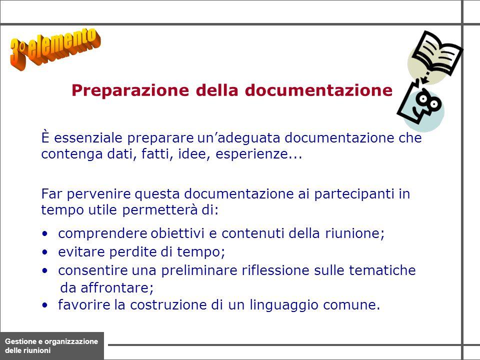 Gestione e organizzazione delle riunioni 11 È essenziale preparare un'adeguata documentazione che contenga dati, fatti, idee, esperienze... Far perven