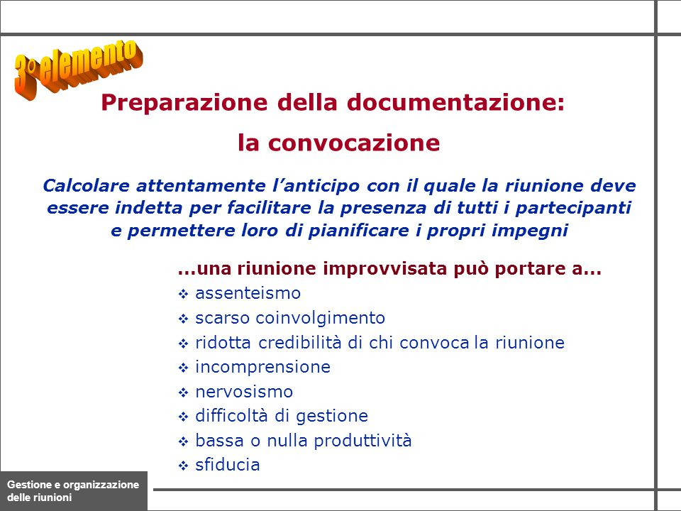 Gestione e organizzazione delle riunioni 14 Calcolare attentamente l'anticipo con il quale la riunione deve essere indetta per facilitare la presenza