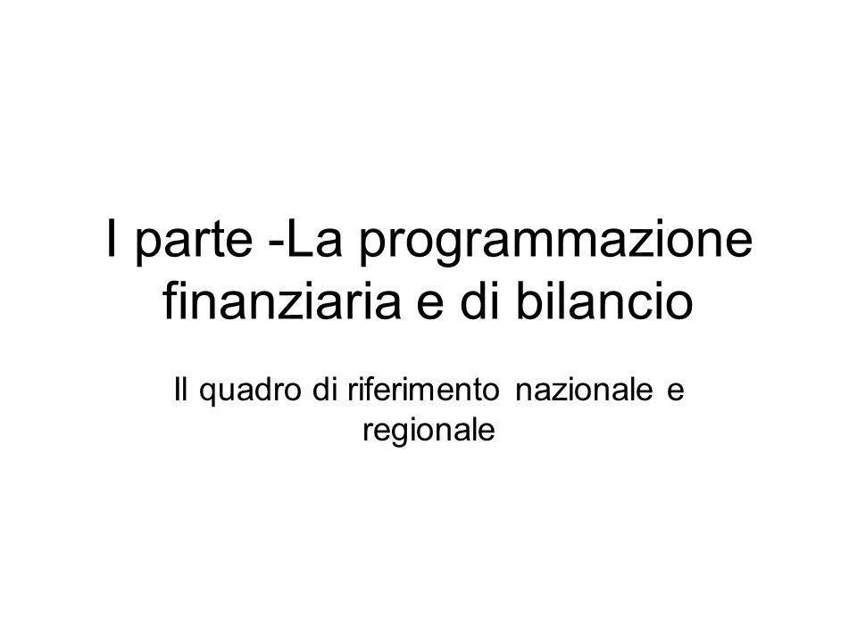 I parte -La programmazione finanziaria e di bilancio Il quadro di riferimento nazionale e regionale