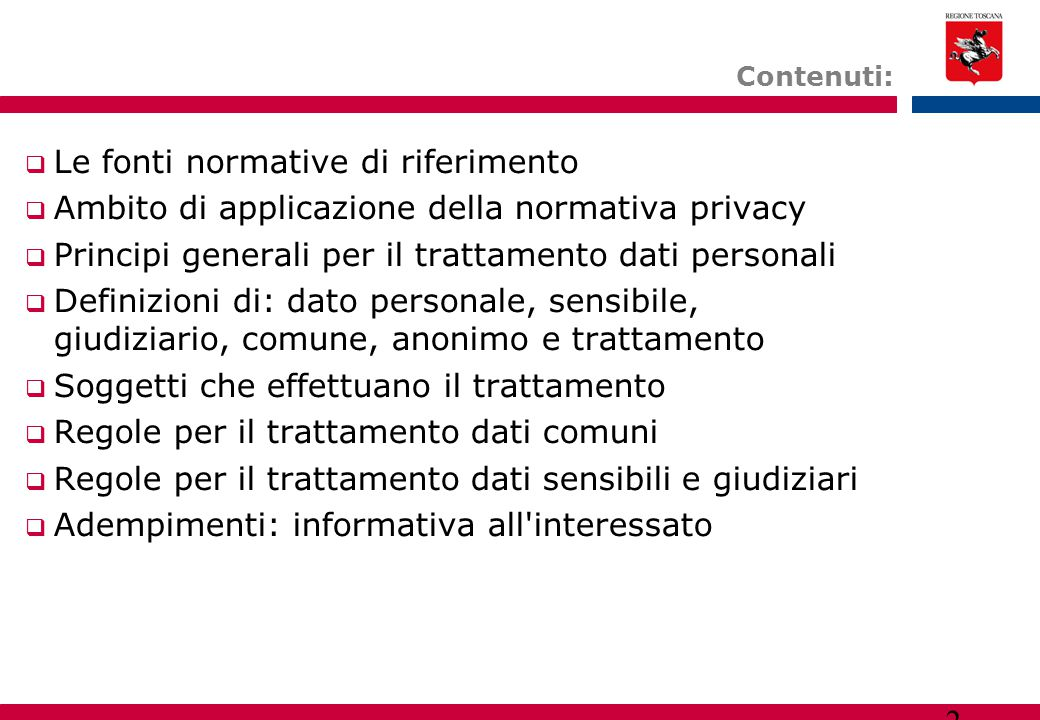 2 Contenuti:  Le fonti normative di riferimento  Ambito di applicazione della normativa privacy  Principi generali per il trattamento dati personal