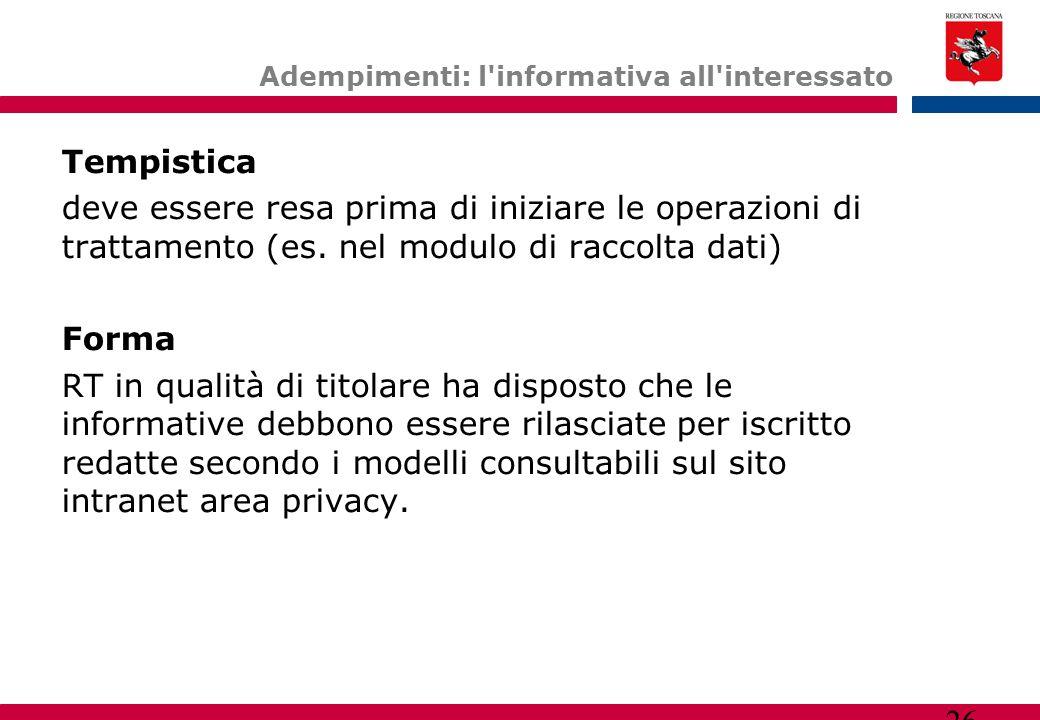26 Adempimenti: l'informativa all'interessato Tempistica deve essere resa prima di iniziare le operazioni di trattamento (es. nel modulo di raccolta d