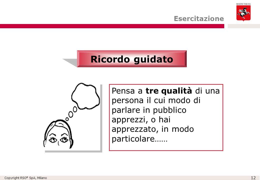 Copyright RSO ® SpA, Milano 12 Pensa a tre qualità di una persona il cui modo di parlare in pubblico apprezzi, o hai apprezzato, in modo particolare……