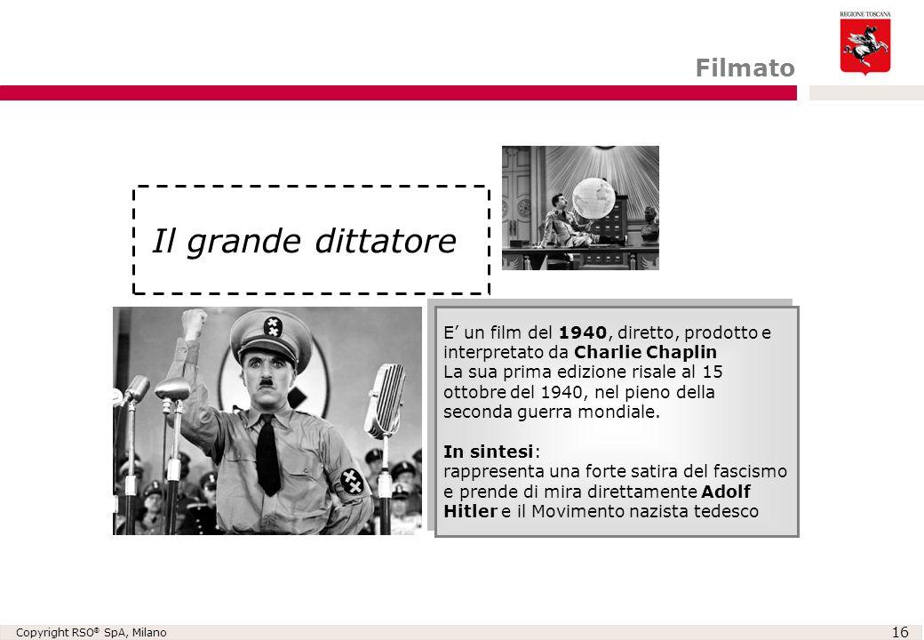 Copyright RSO ® SpA, Milano 16 E' un film del 1940, diretto, prodotto e interpretato da Charlie Chaplin La sua prima edizione risale al 15 ottobre del
