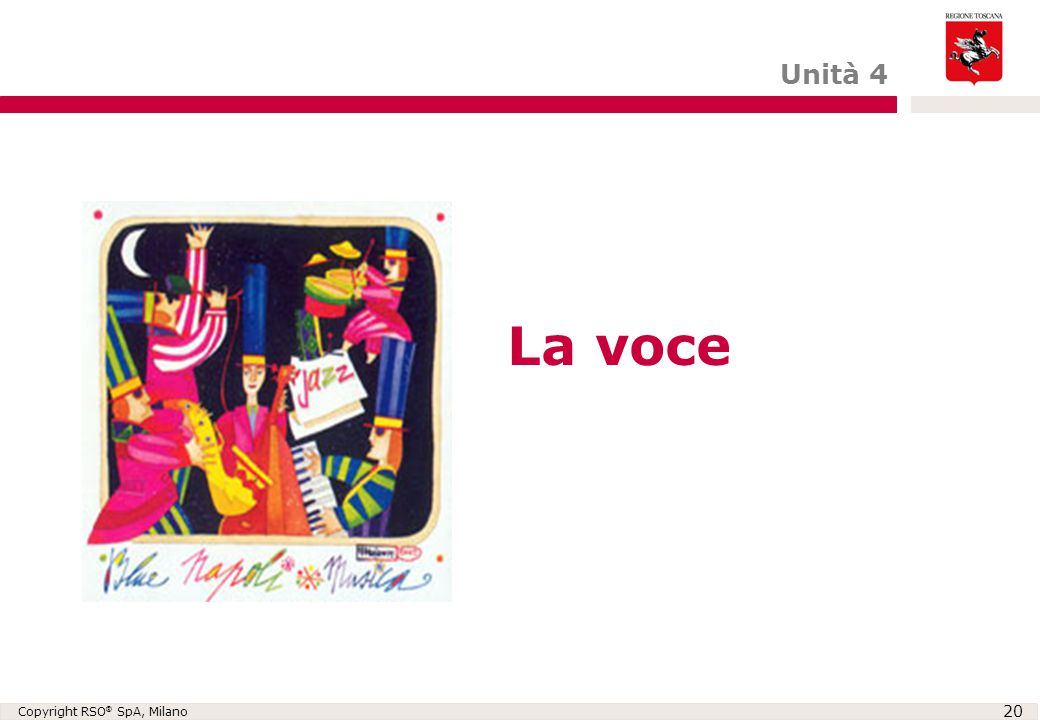 Copyright RSO ® SpA, Milano 20 La voce Unità 4