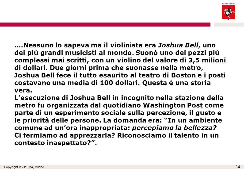 Copyright RSO ® SpA, Milano 34 ….Nessuno lo sapeva ma il violinista era Joshua Bell, uno dei più grandi musicisti al mondo. Suonò uno dei pezzi più co